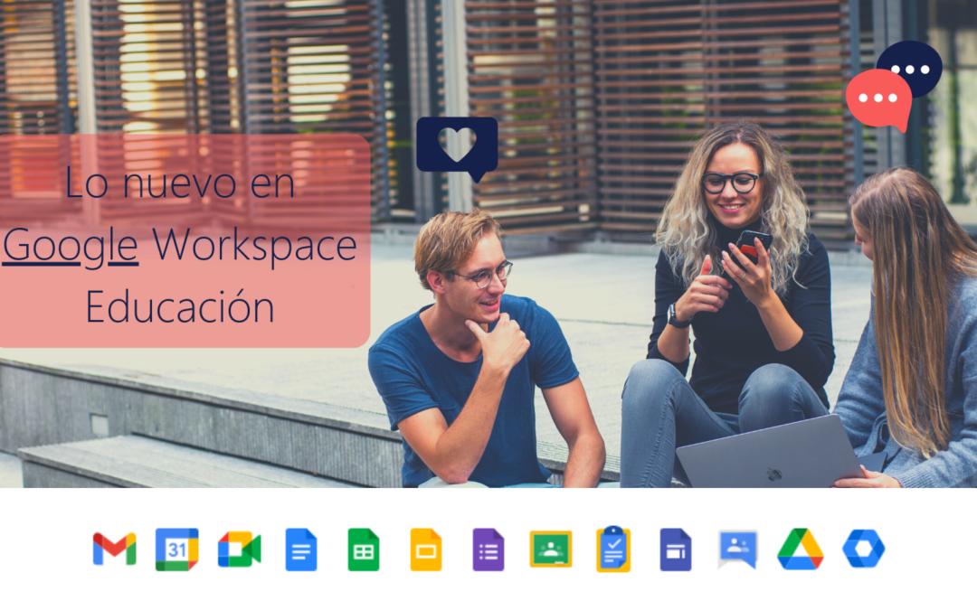 Lo nuevo en Google Workspace Educación FEB-21